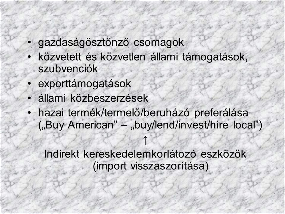 gazdaságösztönző csomagok közvetett és közvetlen állami támogatások, szubvenciók exporttámogatások állami közbeszerzések hazai termék/termelő/beruházó
