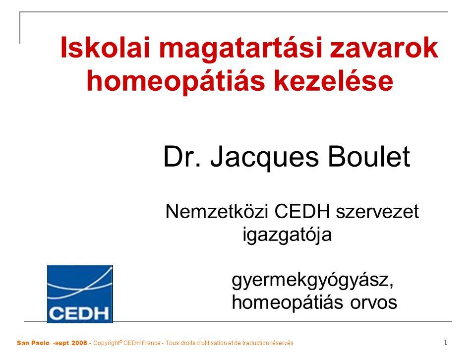 1 Iskolai magatartási zavarok homeopátiás kezelése Dr. Jacques Boulet Nemzetközi CEDH szervezet igazgatója gyermekgyógyász, homeopátiás orvos San Paol