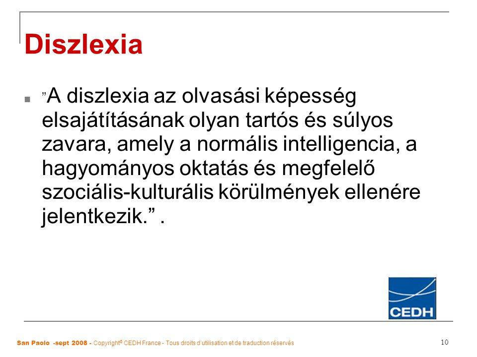 """10 Diszlexia """" A diszlexia az olvasási képesség elsajátításának olyan tartós és súlyos zavara, amely a normális intelligencia, a hagyományos oktatás é"""