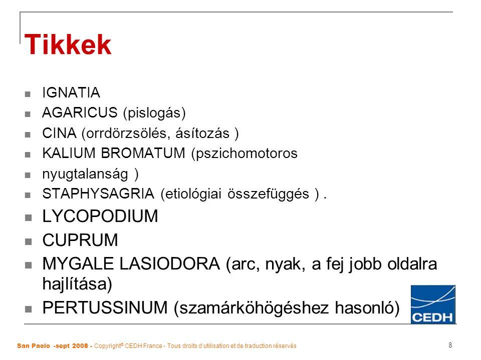 8 Tikkek IGNATIA AGARICUS (pislogás) CINA (orrdörzsölés, ásítozás ) KALIUM BROMATUM (pszichomotoros nyugtalanság ) STAPHYSAGRIA (etiológiai összefü