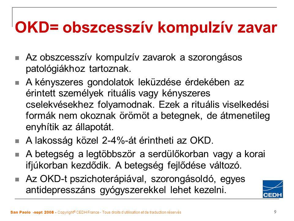9 OKD= obszcesszív kompulzív zavar Az obszcesszív kompulzív zavarok a szorongásos patológiákhoz tartoznak. A kényszeres gondolatok leküzdése érdekében