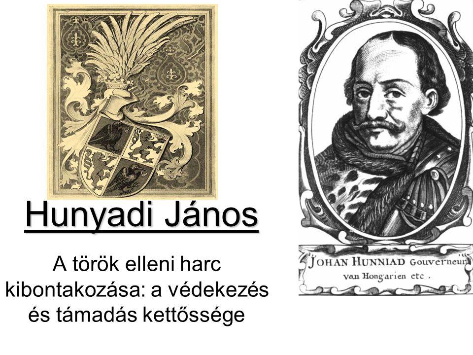 Hunyadi János A török elleni harc kibontakozása: a védekezés és támadás kettőssége
