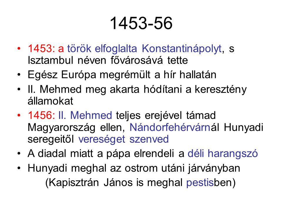 1453-56 1453: a török elfoglalta Konstantinápolyt, s Isztambul néven fővárosává tette Egész Európa megrémült a hír hallatán II. Mehmed meg akarta hódí