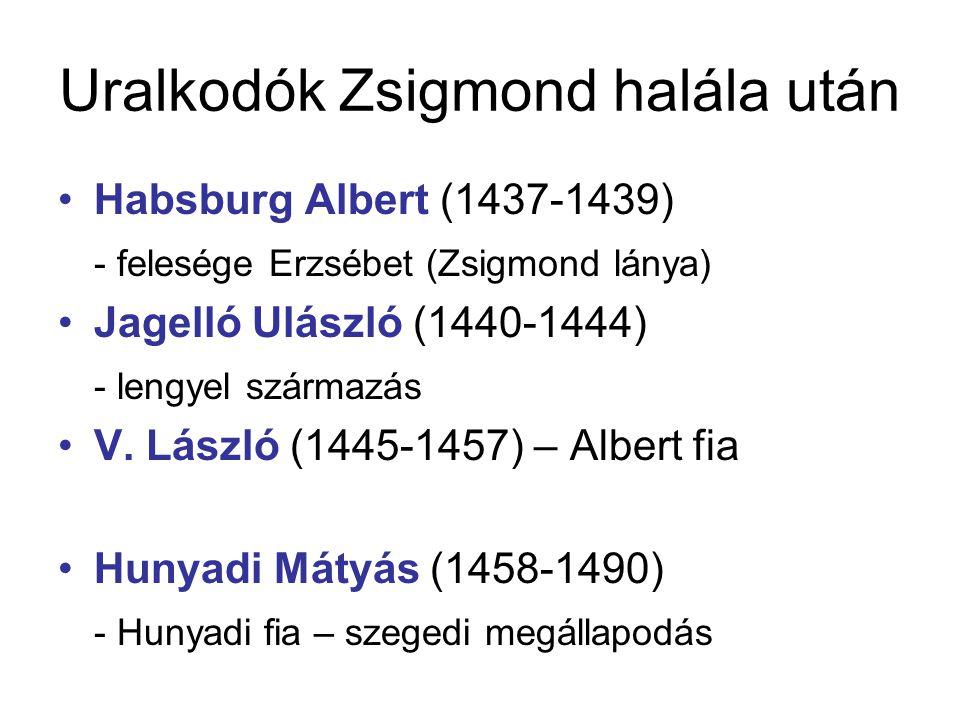 Uralkodók Zsigmond halála után Habsburg Albert (1437-1439) - felesége Erzsébet (Zsigmond lánya) Jagelló Ulászló (1440-1444) - lengyel származás V. Lás