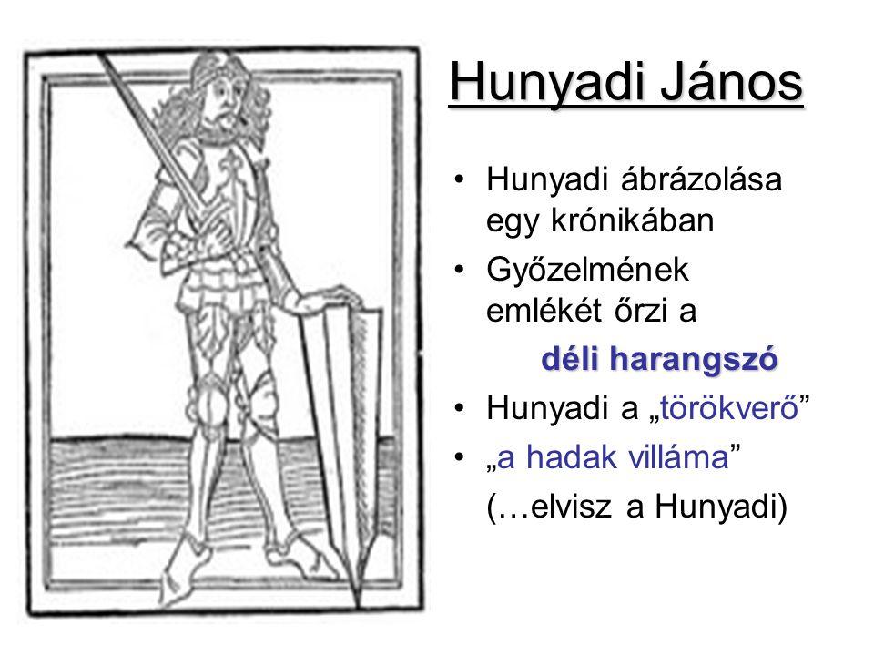"""Hunyadi János Hunyadi ábrázolása egy krónikában Győzelmének emlékét őrzi a déli harangszó Hunyadi a """"törökverő"""" """"a hadak villáma"""" (…elvisz a Hunyadi)"""