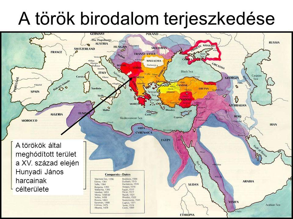 A török birodalom terjeszkedése A törökök által meghódított terület a XV. század elején Hunyadi János harcainak célterülete