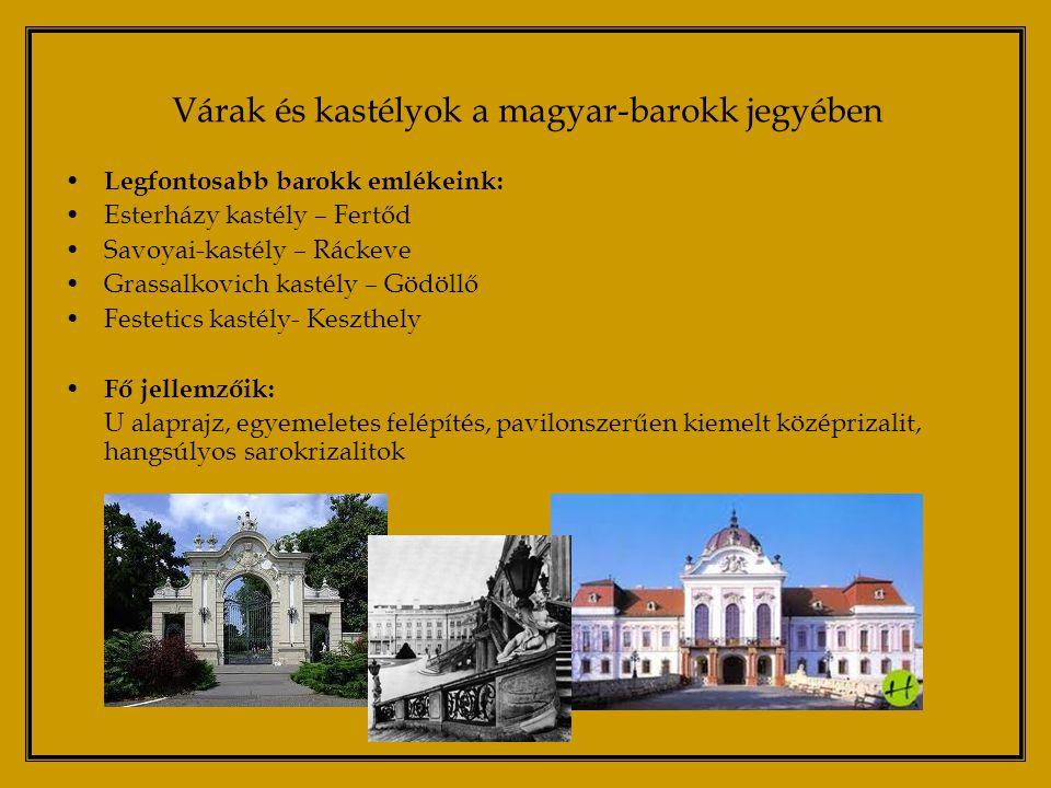 Legfontosabb barokk emlékeink: Esterházy kastély – Fertőd Savoyai-kastély – Ráckeve Grassalkovich kastély – Gödöllő Festetics kastély- Keszthely Fő jellemzőik: U alaprajz, egyemeletes felépítés, pavilonszerűen kiemelt középrizalit, hangsúlyos sarokrizalitok Várak és kastélyok a magyar-barokk jegyében