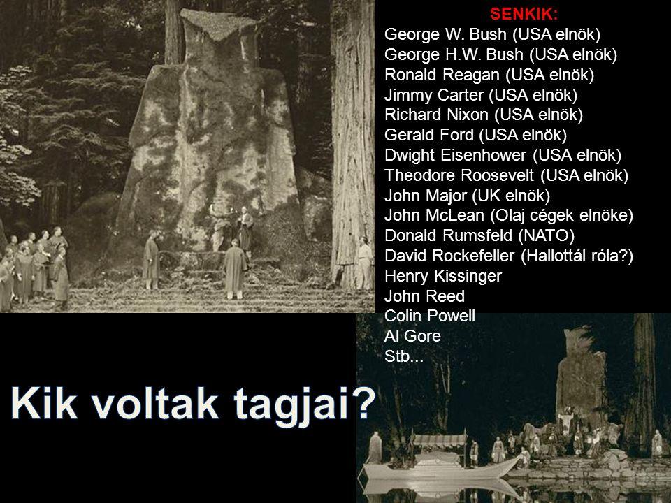 SENKIK: George W. Bush (USA elnök) George H.W. Bush (USA elnök) Ronald Reagan (USA elnök) Jimmy Carter (USA elnök) Richard Nixon (USA elnök) Gerald Fo