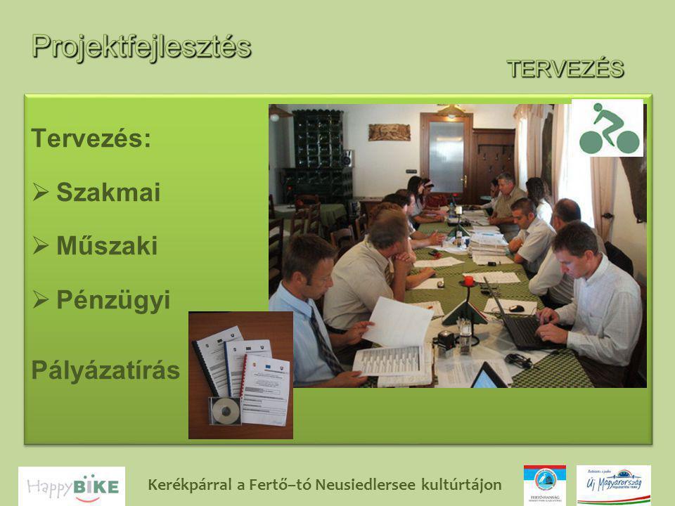 Kerékpárral a Fertő–tó Neusiedlersee kultúrtájon Tervezés:  Szakmai  Műszaki  Pénzügyi Pályázatírás Tervezés:  Szakmai  Műszaki  Pénzügyi Pályázatírás