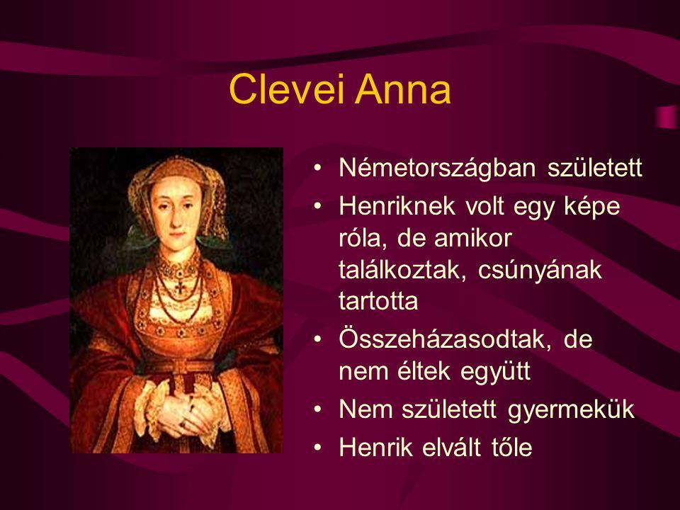 Clevei Anna Németországban született Henriknek volt egy képe róla, de amikor találkoztak, csúnyának tartotta Összeházasodtak, de nem éltek együtt Nem