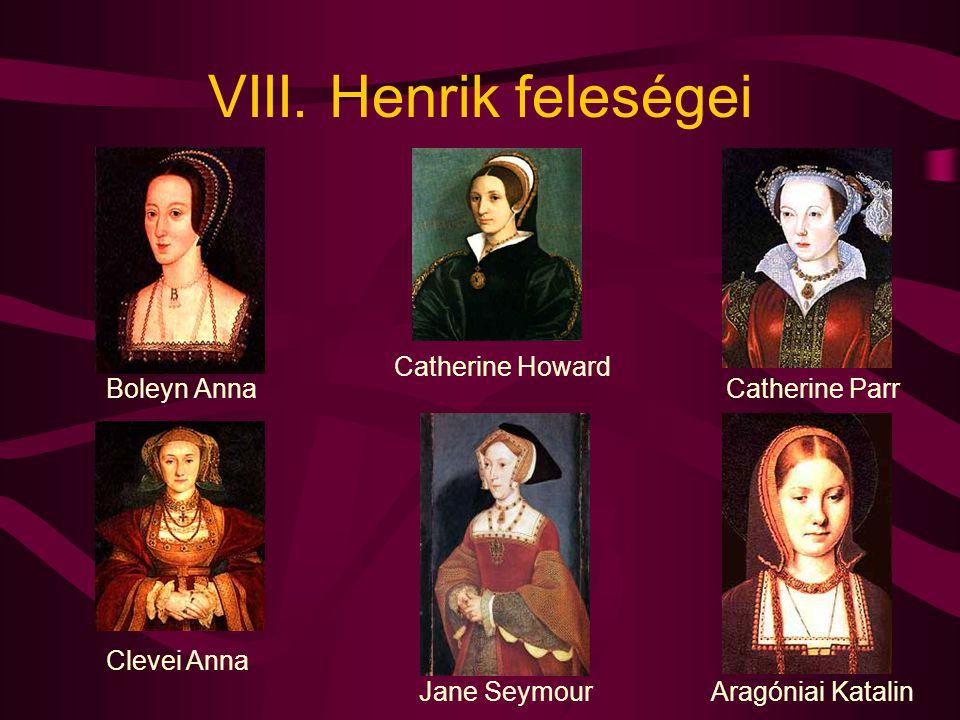 VIII. Henrik feleségei Boleyn Anna Catherine Howard Catherine Parr Clevei Anna Jane SeymourAragóniai Katalin