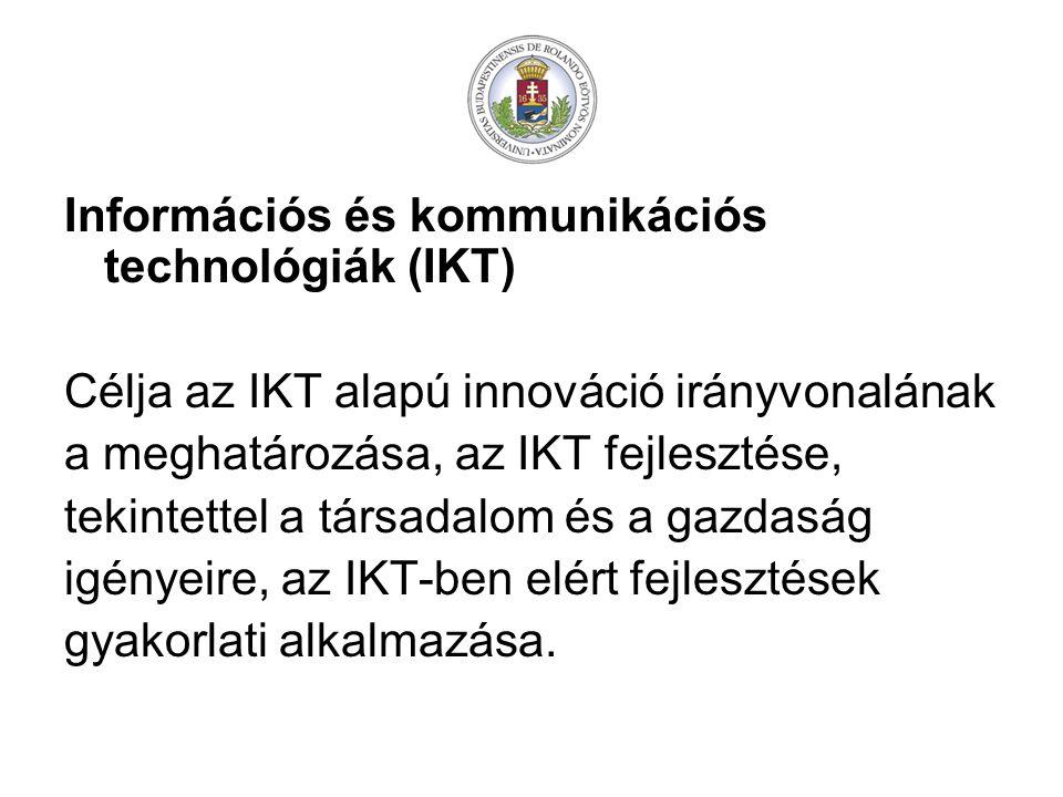Információs és kommunikációs technológiák (IKT) Célja az IKT alapú innováció irányvonalának a meghatározása, az IKT fejlesztése, tekintettel a társadalom és a gazdaság igényeire, az IKT-ben elért fejlesztések gyakorlati alkalmazása.