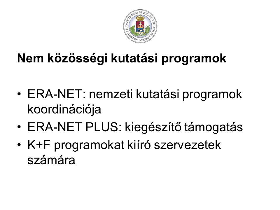 Nem közösségi kutatási programok ERA-NET: nemzeti kutatási programok koordinációja ERA-NET PLUS: kiegészítő támogatás K+F programokat kiíró szervezetek számára