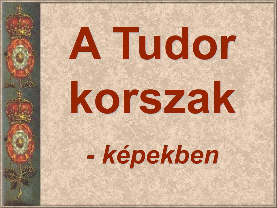 A Tudor korszak - képekben