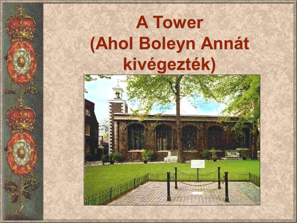 A Tower (Ahol Boleyn Annát kivégezték)