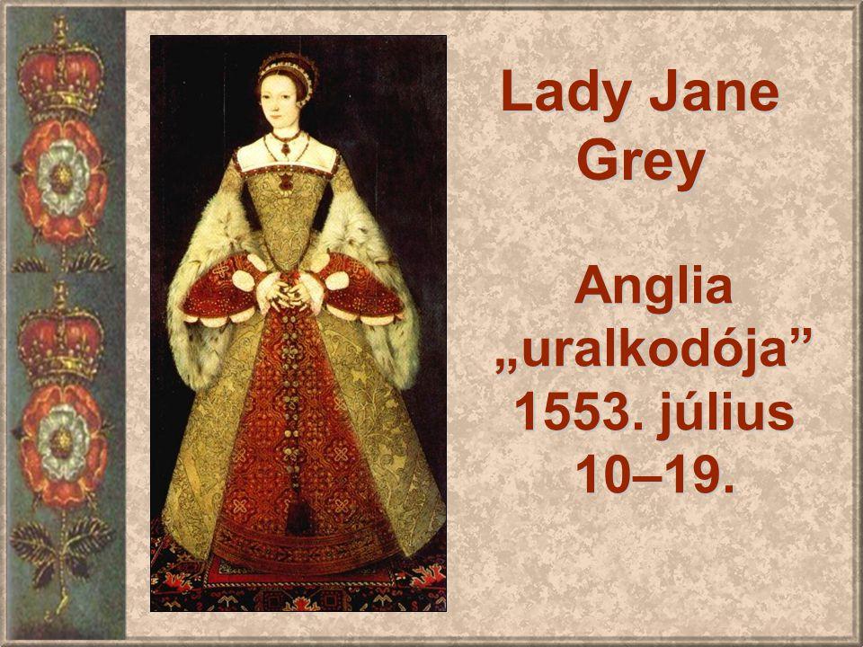 """Lady Jane Grey Anglia """"uralkodója"""" 1553. július 10–19."""