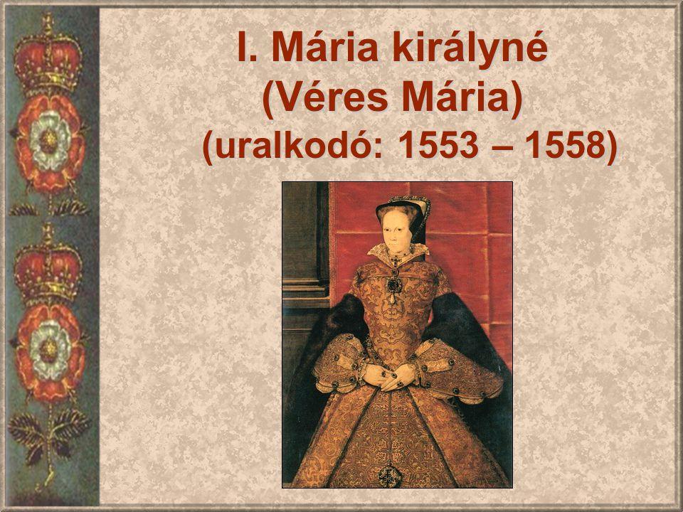 I.Mária királyné (Véres Mária) (uralkodó: 1553 – 1558)