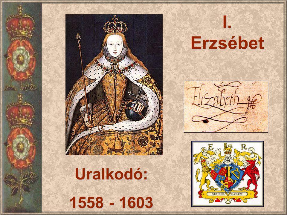 I. Erzsébet Uralkodó: 1558 - 1603