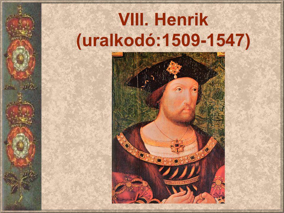 VIII. Henrik (uralkodó:1509-1547)