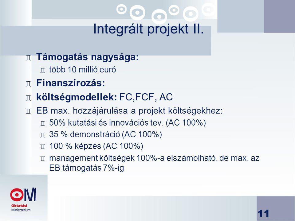 11 Integrált projekt II. ` Támogatás nagysága: ` több 10 millió euró ` Finanszírozás: ` költségmodellek: FC,FCF, AC ` EB max. hozzájárulása a projekt