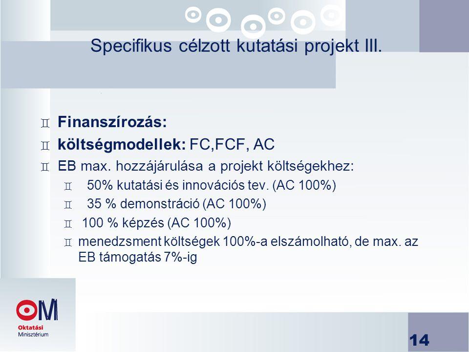 14 Specifikus célzott kutatási projekt III. ` Finanszírozás: ` költségmodellek: FC,FCF, AC ` EB max. hozzájárulása a projekt költségekhez: ` 50% kutat