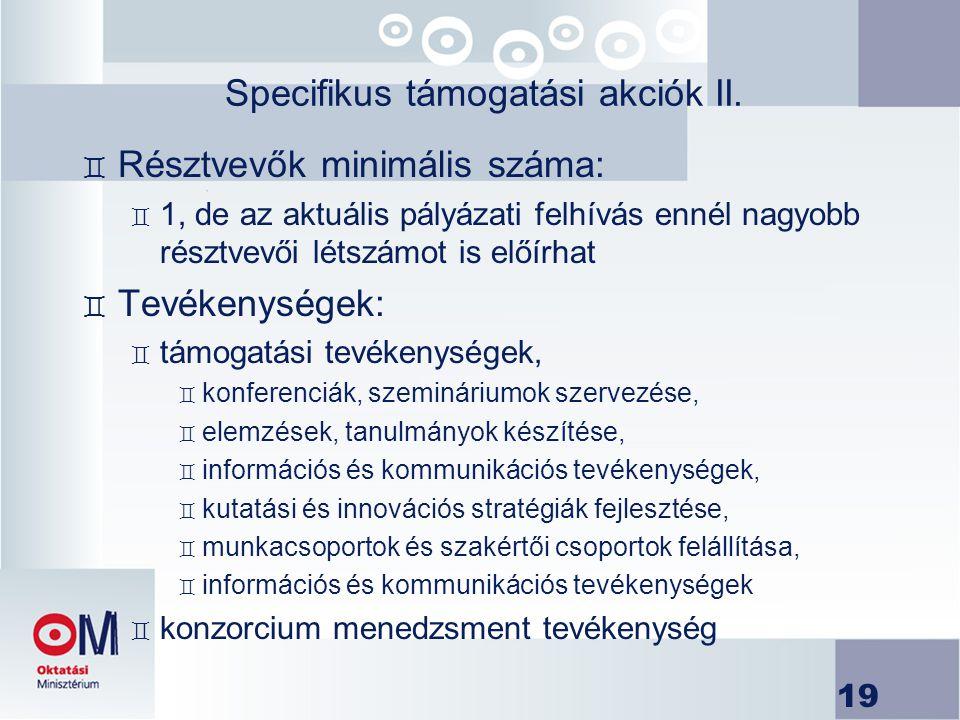 19 Specifikus támogatási akciók II. ` Résztvevők minimális száma: ` 1, de az aktuális pályázati felhívás ennél nagyobb résztvevői létszámot is előírha