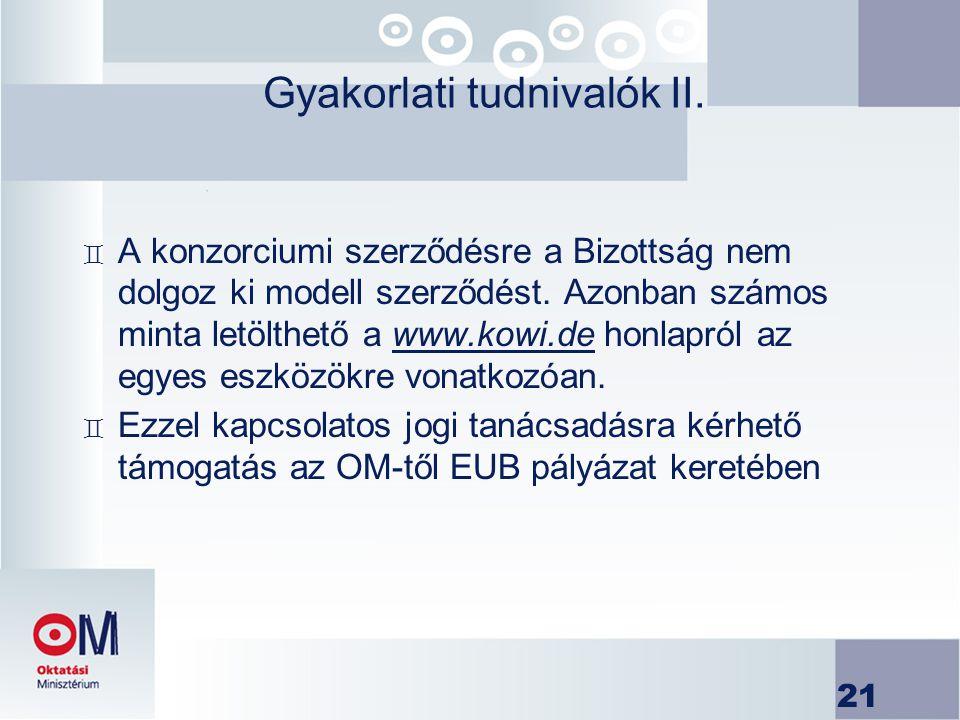 21 Gyakorlati tudnivalók II. ` A konzorciumi szerződésre a Bizottság nem dolgoz ki modell szerződést. Azonban számos minta letölthető a www.kowi.de ho