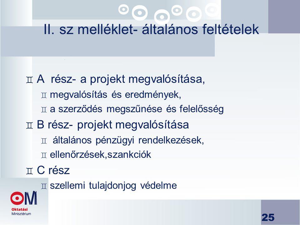 25 II. sz melléklet- általános feltételek ` A rész- a projekt megvalósítása, ` megvalósítás és eredmények, ` a szerződés megszűnése és felelősség ` B