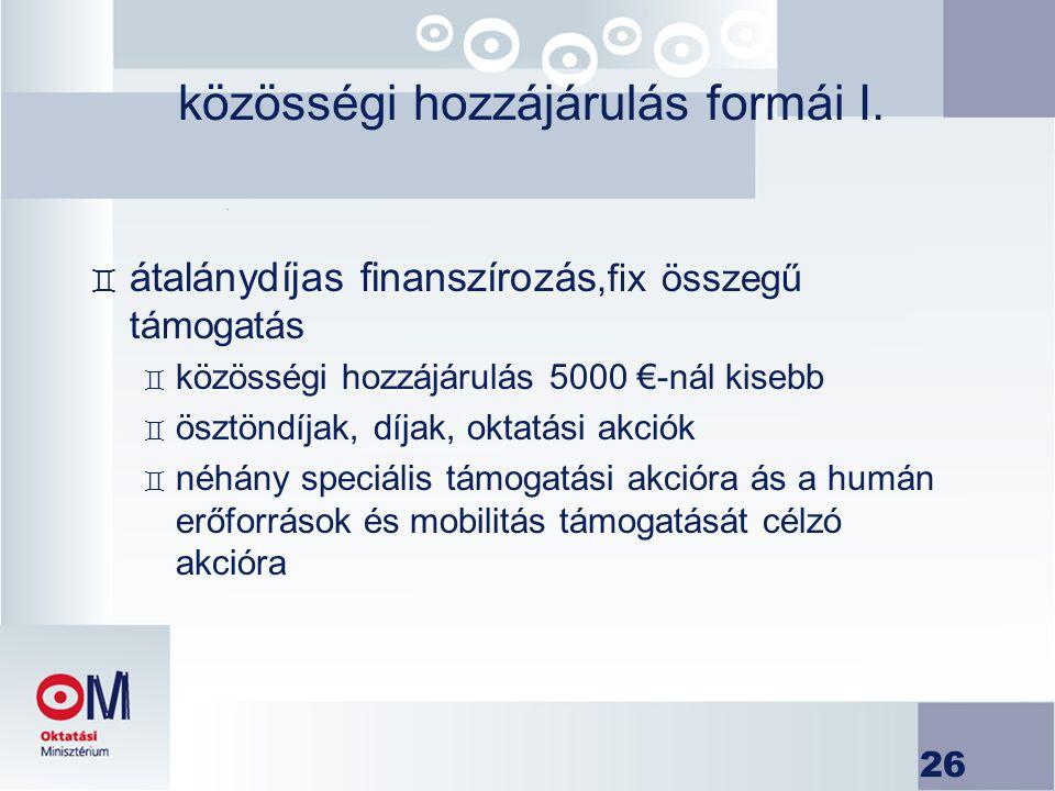 26 közösségi hozzájárulás formái I. ` átalánydíjas finanszírozás,fix összegű támogatás ` közösségi hozzájárulás 5000 €-nál kisebb ` ösztöndíjak, díjak