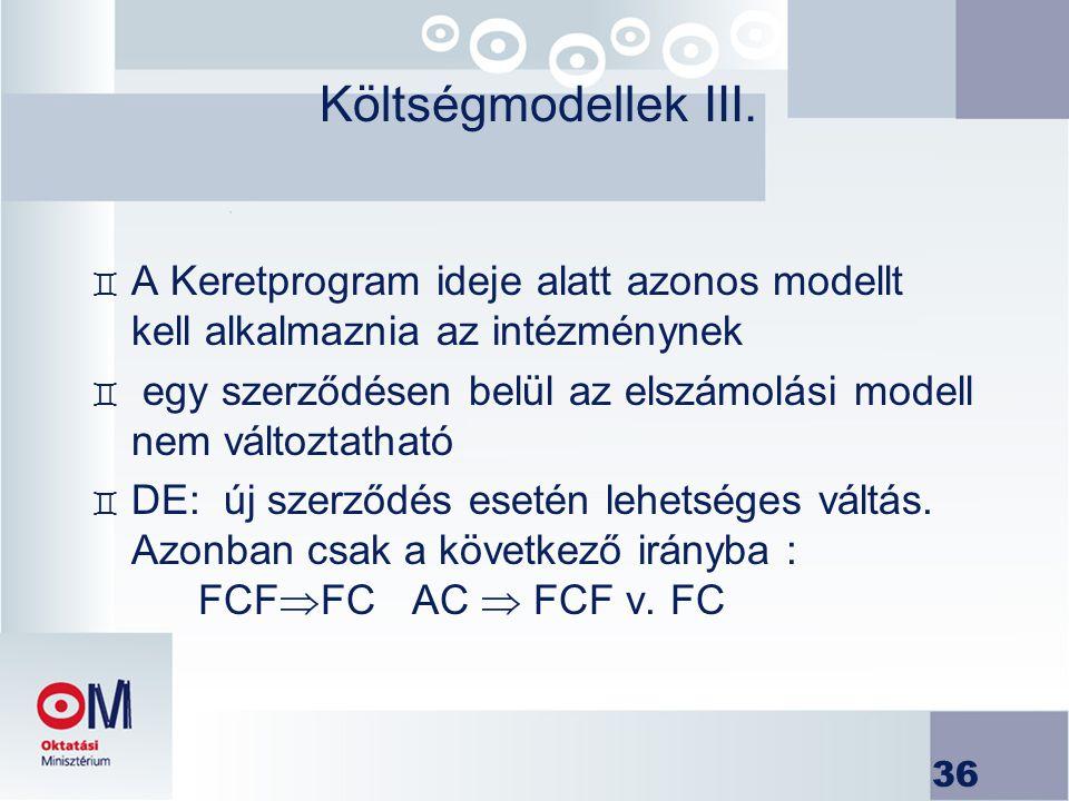 36 Költségmodellek III. ` A Keretprogram ideje alatt azonos modellt kell alkalmaznia az intézménynek ` egy szerződésen belül az elszámolási modell nem