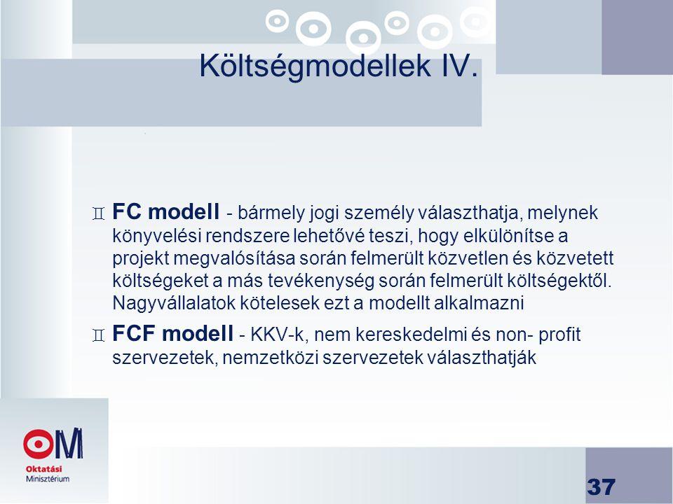 37 Költségmodellek IV. ` FC modell - bármely jogi személy választhatja, melynek könyvelési rendszere lehetővé teszi, hogy elkülönítse a projekt megval