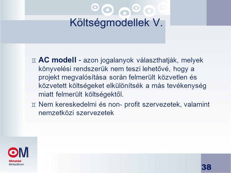 38 Költségmodellek V. ` AC modell - azon jogalanyok választhatják, melyek könyvelési rendszerük nem teszi lehetővé, hogy a projekt megvalósítása során
