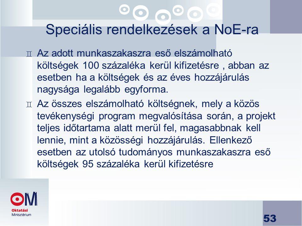 53 Speciális rendelkezések a NoE-ra ` Az adott munkaszakaszra eső elszámolható költségek 100 százaléka kerül kifizetésre, abban az esetben ha a költsé