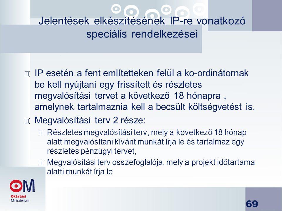 69 Jelentések elkészítésének IP-re vonatkozó speciális rendelkezései ` IP esetén a fent említetteken felül a ko-ordinátornak be kell nyújtani egy fris