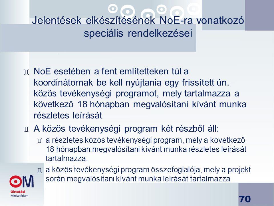 70 Jelentések elkészítésének NoE-ra vonatkozó speciális rendelkezései ` NoE esetében a fent említetteken túl a koordinátornak be kell nyújtania egy fr