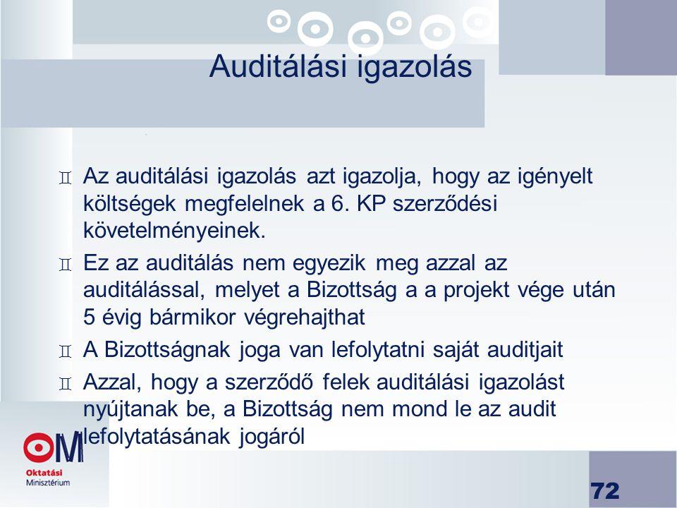 72 Auditálási igazolás ` Az auditálási igazolás azt igazolja, hogy az igényelt költségek megfelelnek a 6. KP szerződési követelményeinek. ` Ez az audi