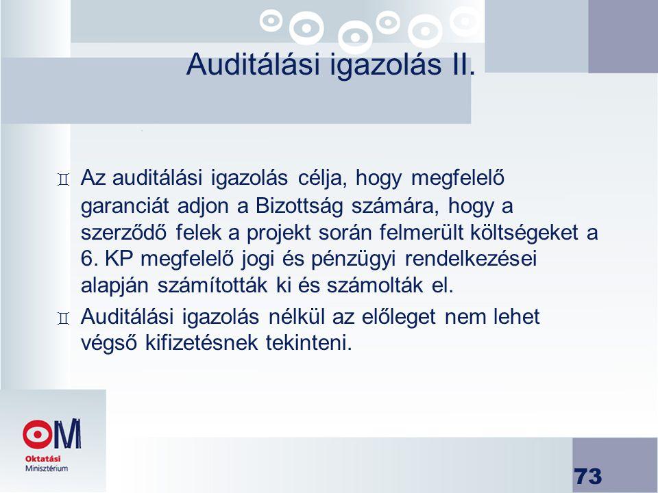 73 Auditálási igazolás II. ` Az auditálási igazolás célja, hogy megfelelő garanciát adjon a Bizottság számára, hogy a szerződő felek a projekt során f