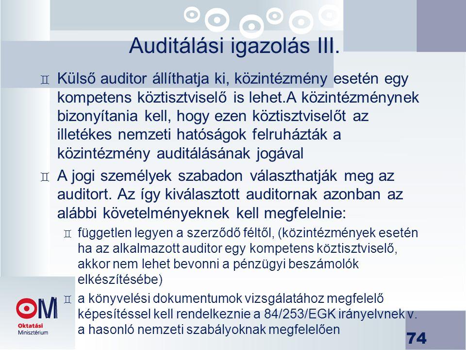 74 Auditálási igazolás III. ` Külső auditor állíthatja ki, közintézmény esetén egy kompetens köztisztviselő is lehet.A közintézménynek bizonyítania ke