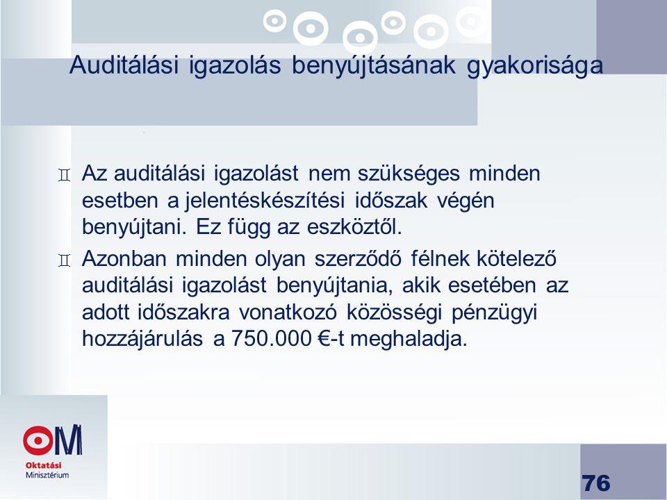 76 Auditálási igazolás benyújtásának gyakorisága ` Az auditálási igazolást nem szükséges minden esetben a jelentéskészítési időszak végén benyújtani.