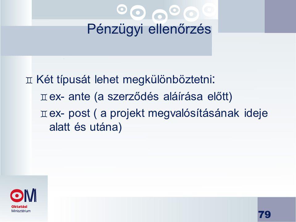 79 Pénzügyi ellenőrzés ` Két típusát lehet megkülönböztetni : ` ex- ante (a szerződés aláírása előtt) ` ex- post ( a projekt megvalósításának ideje al