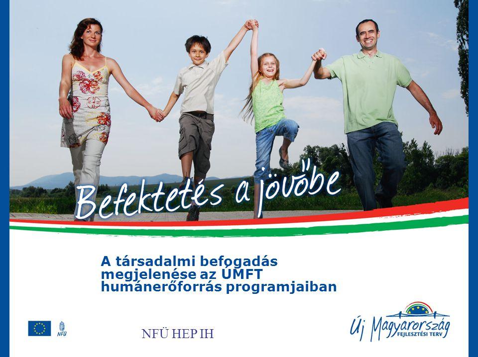 A társadalmi befogadás megjelenése az ÚMFT humánerőforrás programjaiban NFÜ HEP IH