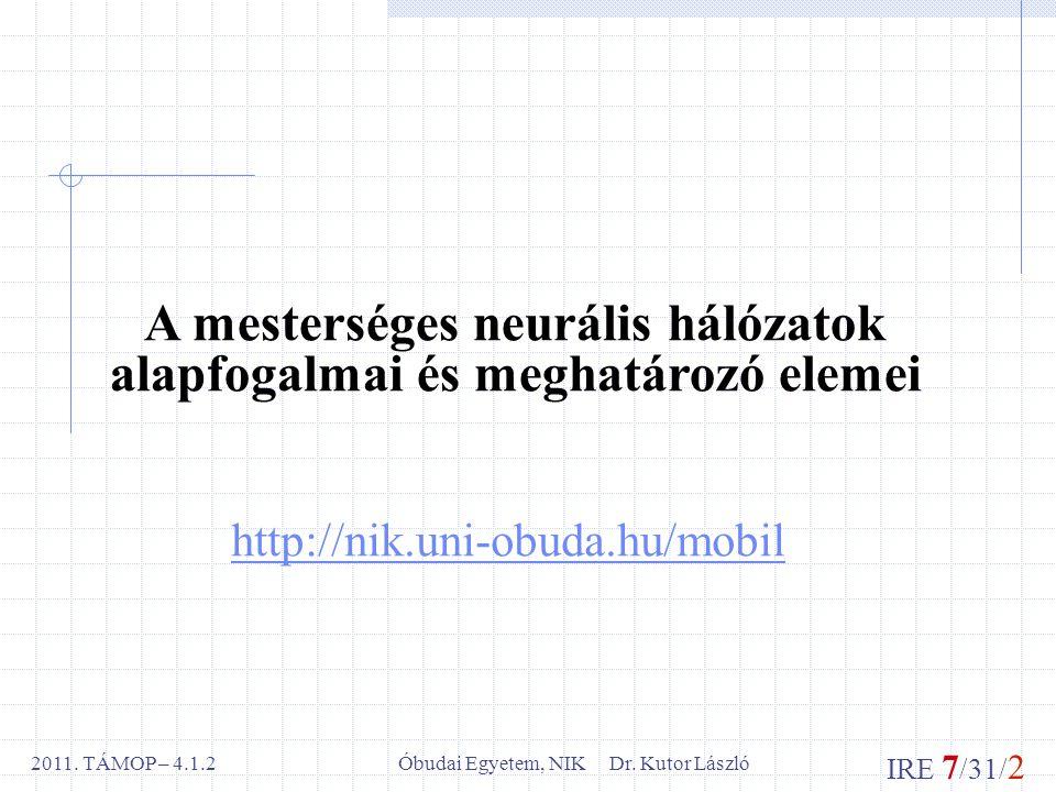 IRE 7 /31/ 2 Óbudai Egyetem, NIK Dr. Kutor László2011.