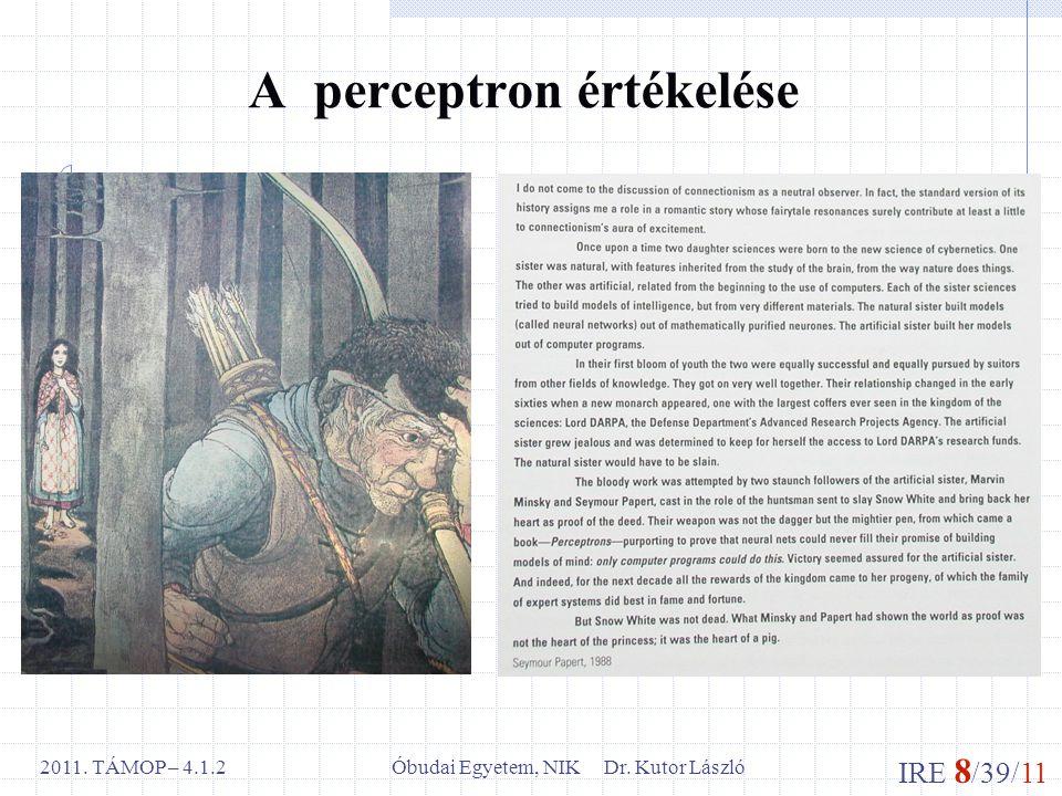 IRE 8 /39/11 Óbudai Egyetem, NIK Dr. Kutor László2011. TÁMOP – 4.1.2 A perceptron értékelése