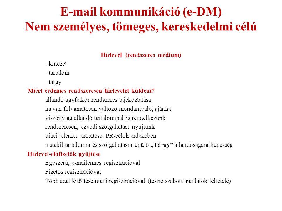 E-mail kommunikáció (e-DM) Nem személyes, tömeges, kereskedelmi célú Hírlevél (rendszeres médium)  kinézet  tartalom  tárgy Miért érdemes rendszeresen hírlevelet küldeni.