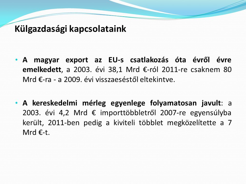Külgazdasági kapcsolataink A magyar export az EU-s csatlakozás óta évről évre emelkedett, a 2003.
