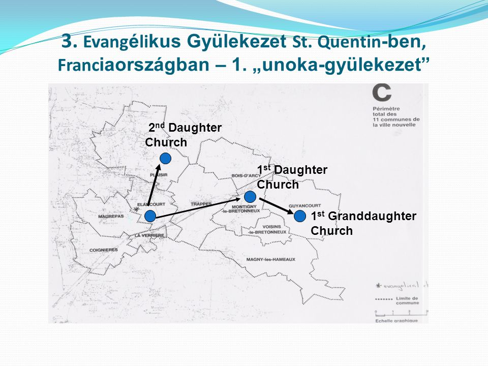 "3. Evang é li kus Gyülekezet St. Quentin -ben, Franc iaországban – 1. ""unoka-gyülekezet"" 1 1 st Daughter Church 2 nd Daughter Church 1 st Granddaughte"