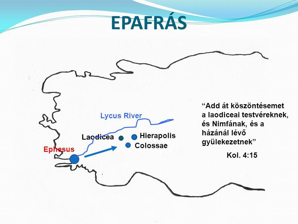 EPAFRÁS Ephesus Colossae Hi era pol is Laodicea Lycus River Add át köszöntésemet a laodiceai testvéreknek, és Nimfának, és a házánál lévő gyülekezetnek Kol.