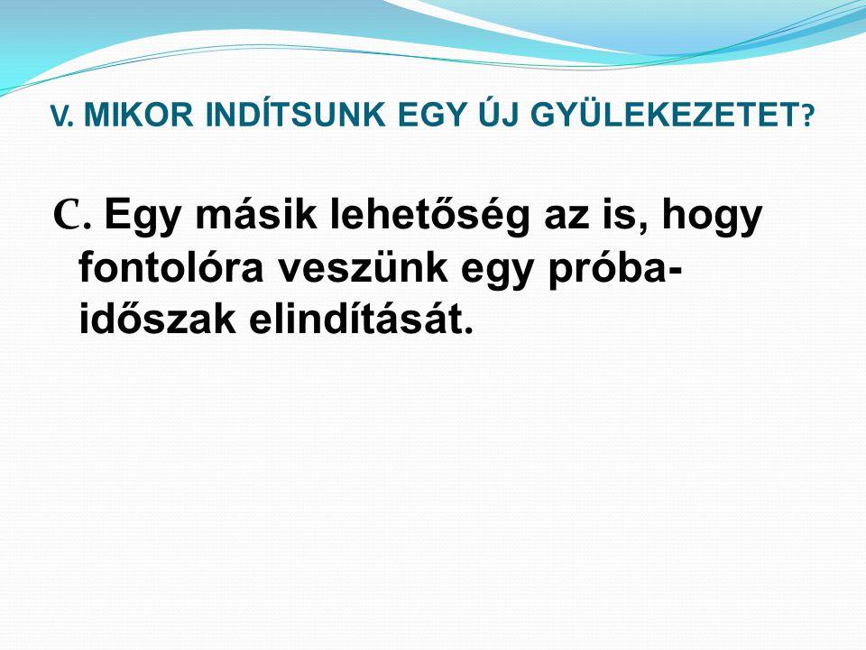 V. MIKOR INDÍTSUNK EGY ÚJ GYÜLEKEZETET . C.