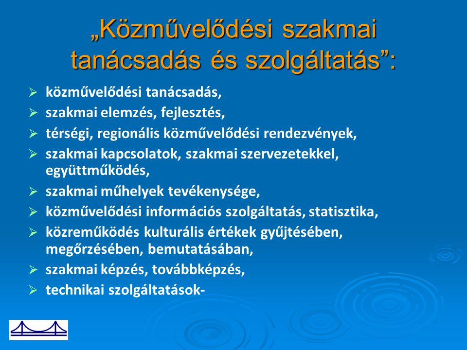 """""""Közművelődési szakmai tanácsadás és szolgáltatás"""":   közművelődési tanácsadás,   szakmai elemzés, fejlesztés,   térségi, regionális közművelődé"""