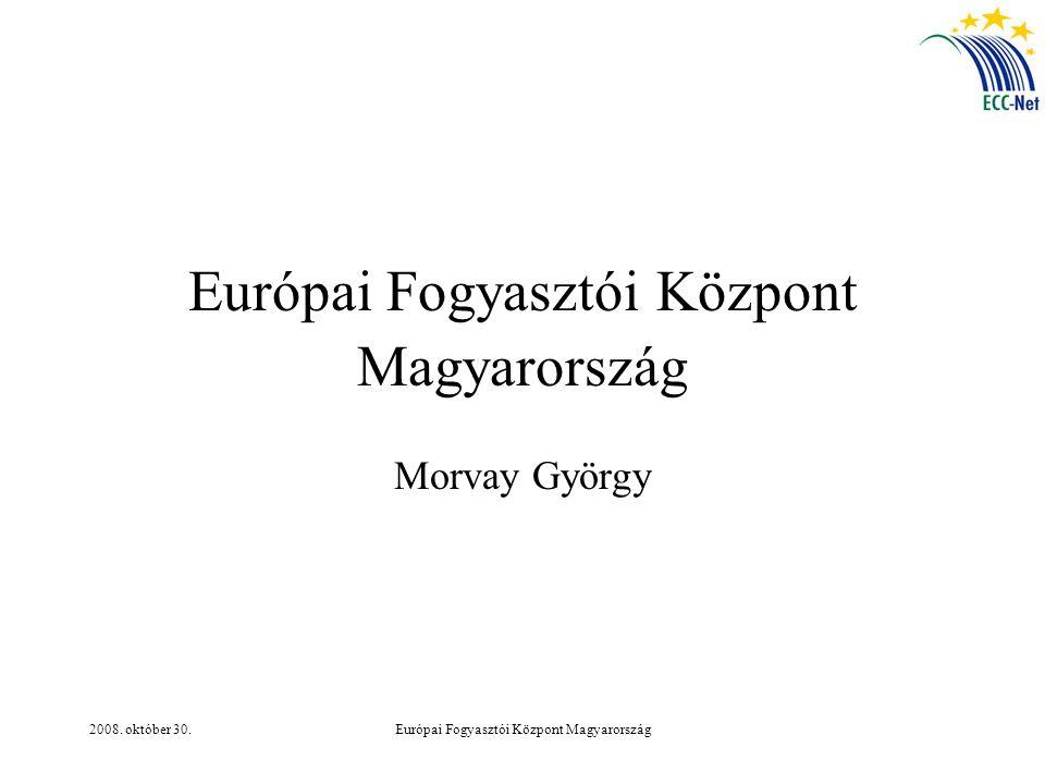 2008. október 30.Európai Fogyasztói Központ Magyarország Morvay György